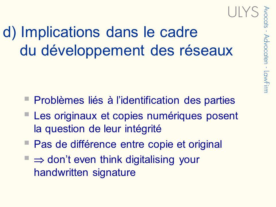 d) Implications dans le cadre du développement des réseaux Problèmes liés à lidentification des parties Les originaux et copies numériques posent la q