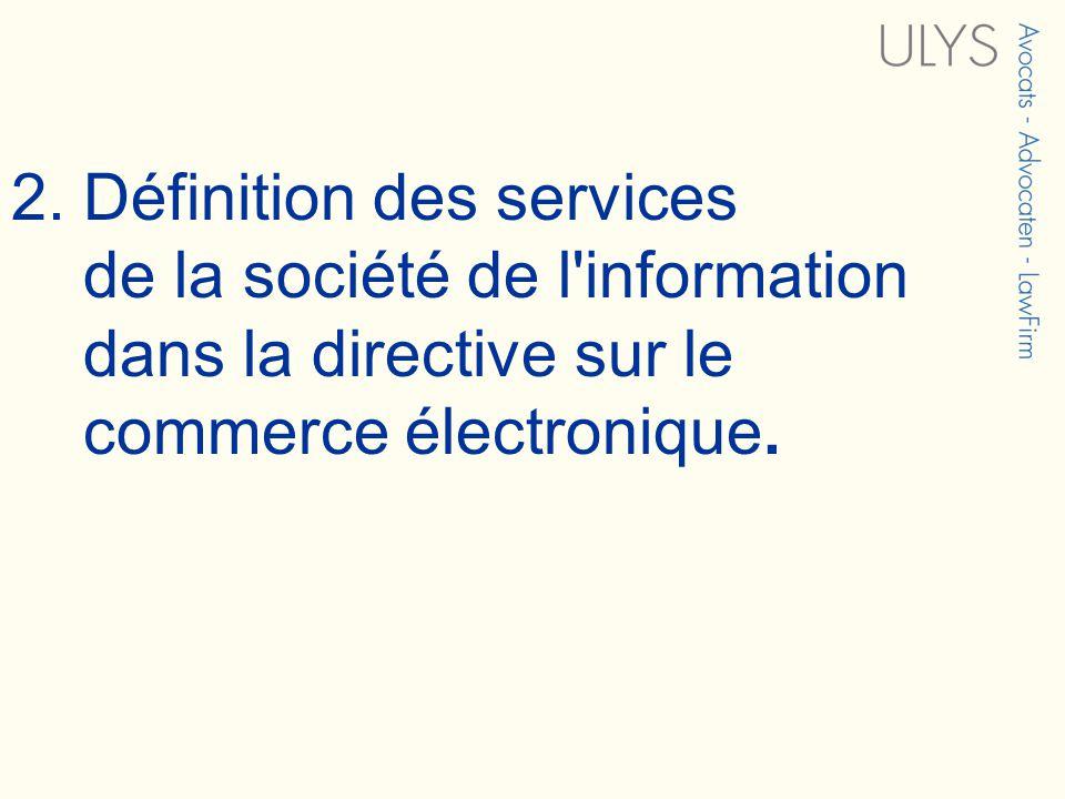 2. Définition des services de la société de l'information dans la directive sur le commerce électronique.