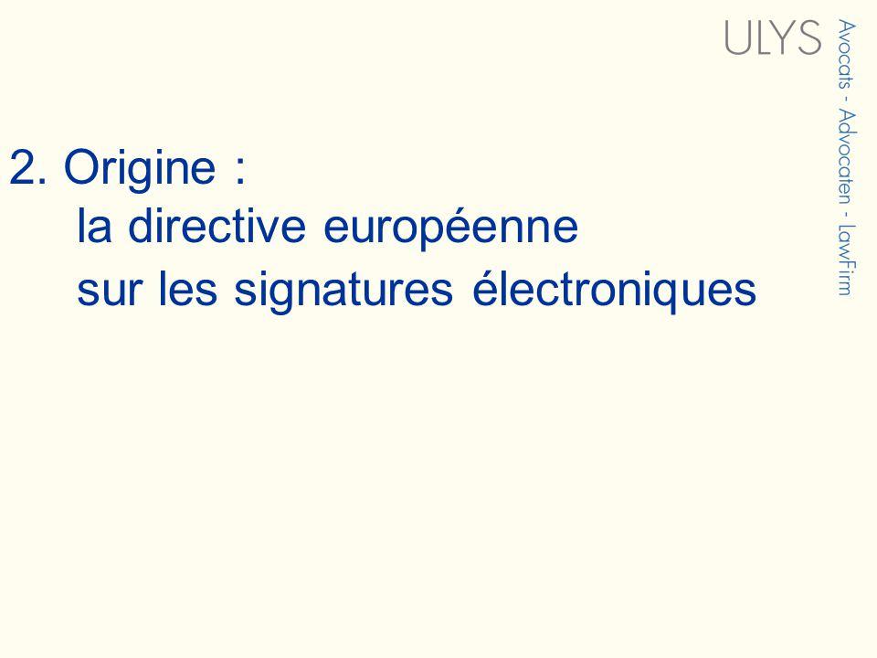 2. Origine : la directive européenne sur les signatures électroniques