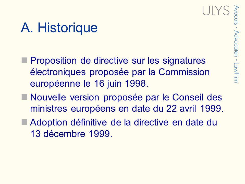 A. Historique Proposition de directive sur les signatures électroniques proposée par la Commission européenne le 16 juin 1998. Nouvelle version propos