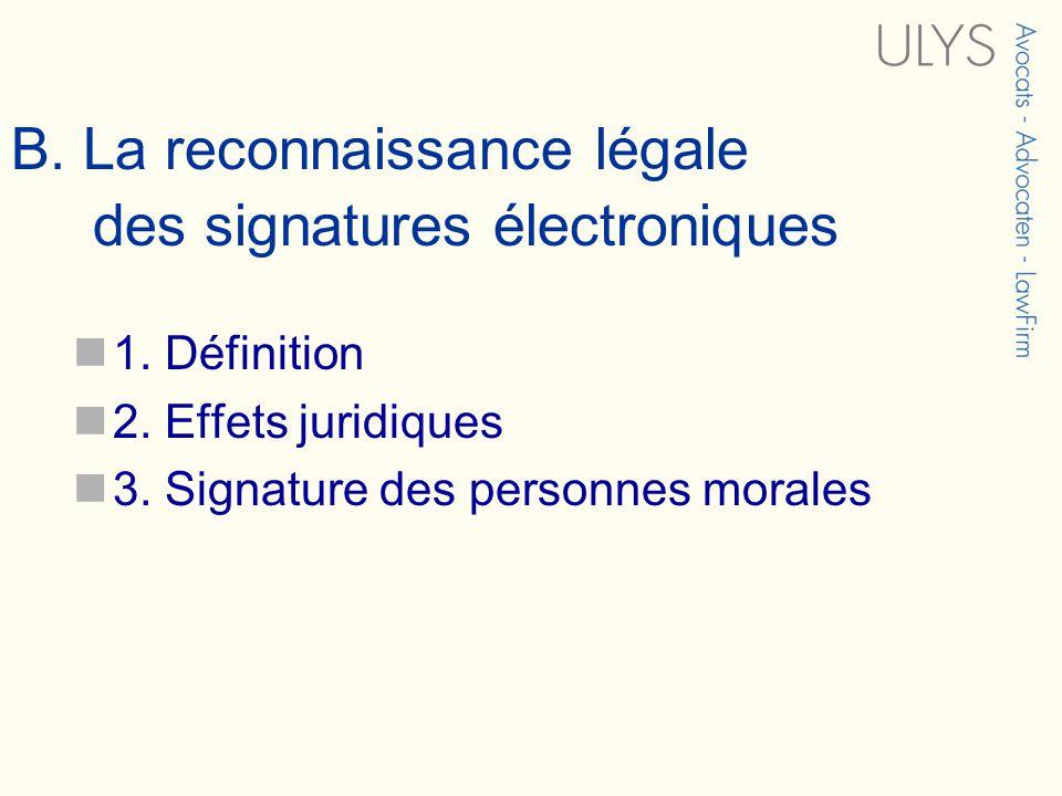 B. La reconnaissance légale des signatures électroniques 1. Définition 2. Effets juridiques 3. Signature des personnes morales