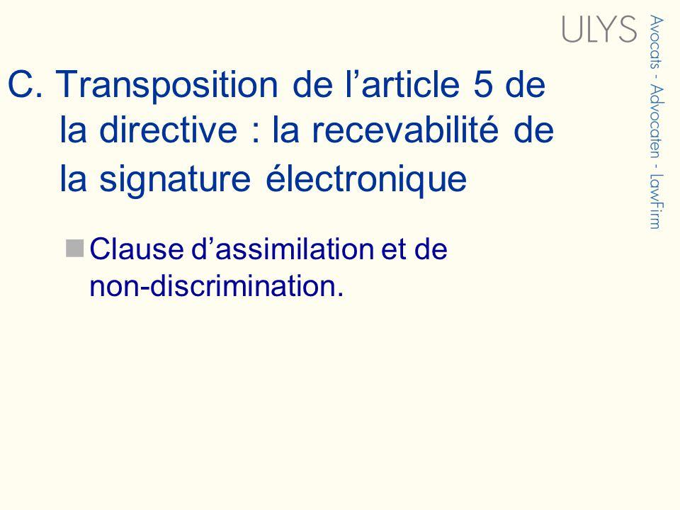 C. Transposition de larticle 5 de la directive : la recevabilité de la signature électronique Clause dassimilation et de non-discrimination.