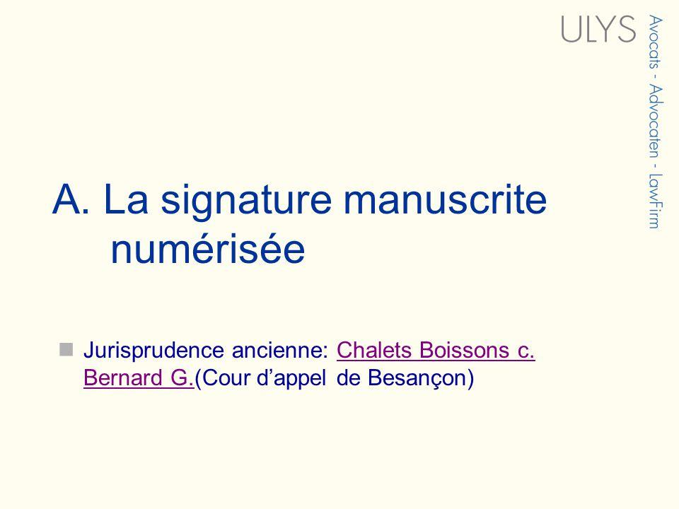 A. La signature manuscrite numérisée Jurisprudence ancienne: Chalets Boissons c. Bernard G.(Cour dappel de Besançon)Chalets Boissons c. Bernard G.