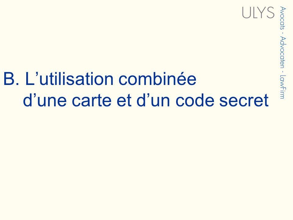 B. Lutilisation combinée dune carte et dun code secret