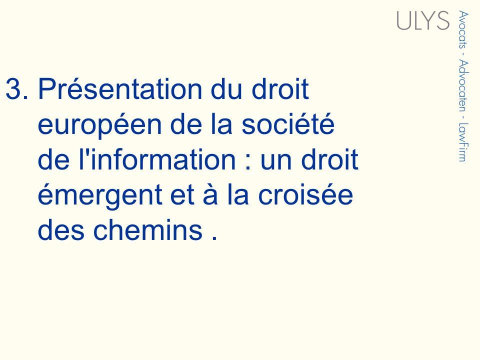 3. Présentation du droit européen de la société de l'information : un droit émergent et à la croisée des chemins.