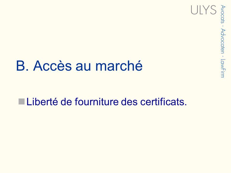 B. Accès au marché Liberté de fourniture des certificats.