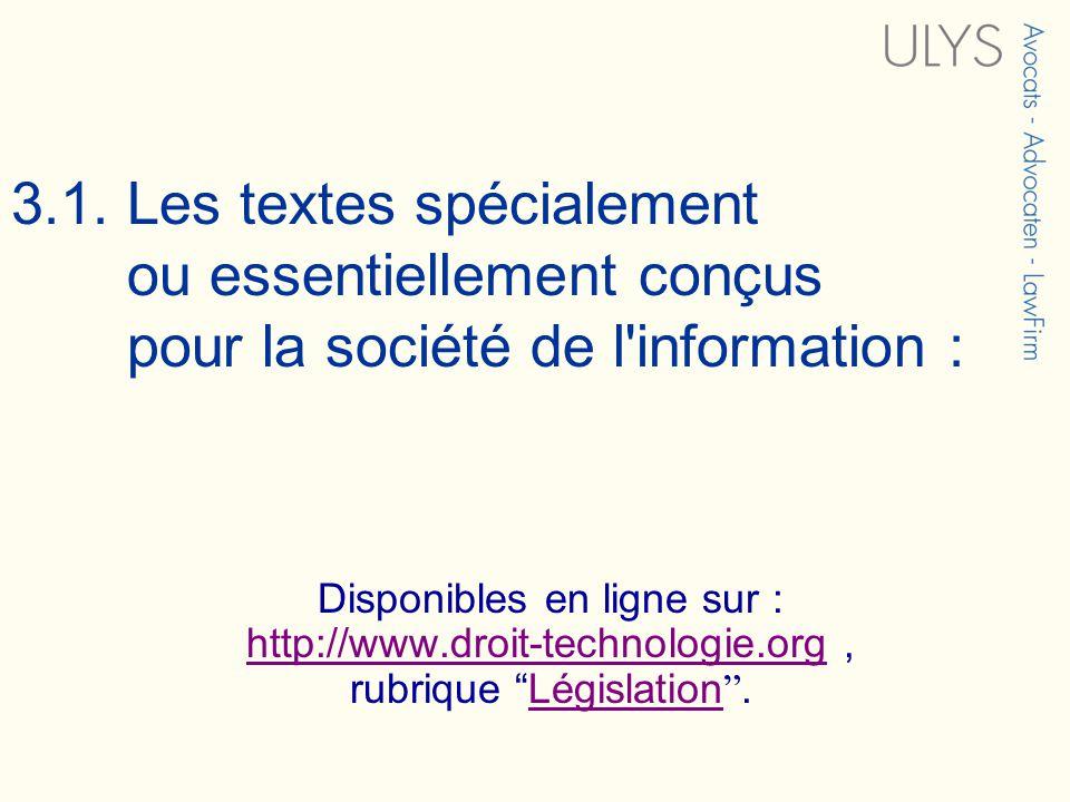 3.1. Les textes spécialement ou essentiellement conçus pour la société de l'information : Disponibles en ligne sur : http://www.droit-technologie.org,