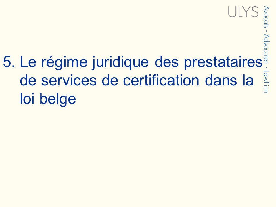 5. Le régime juridique des prestataires de services de certification dans la loi belge