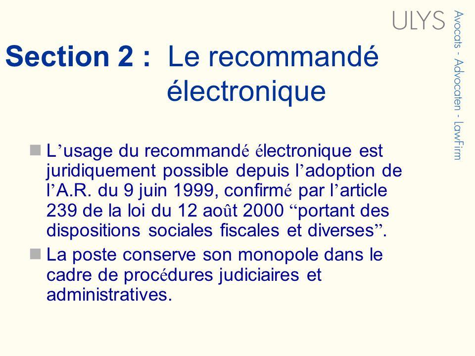 Section 2 : Le recommandé électronique L usage du recommand é é lectronique est juridiquement possible depuis l adoption de l A.R. du 9 juin 1999, con