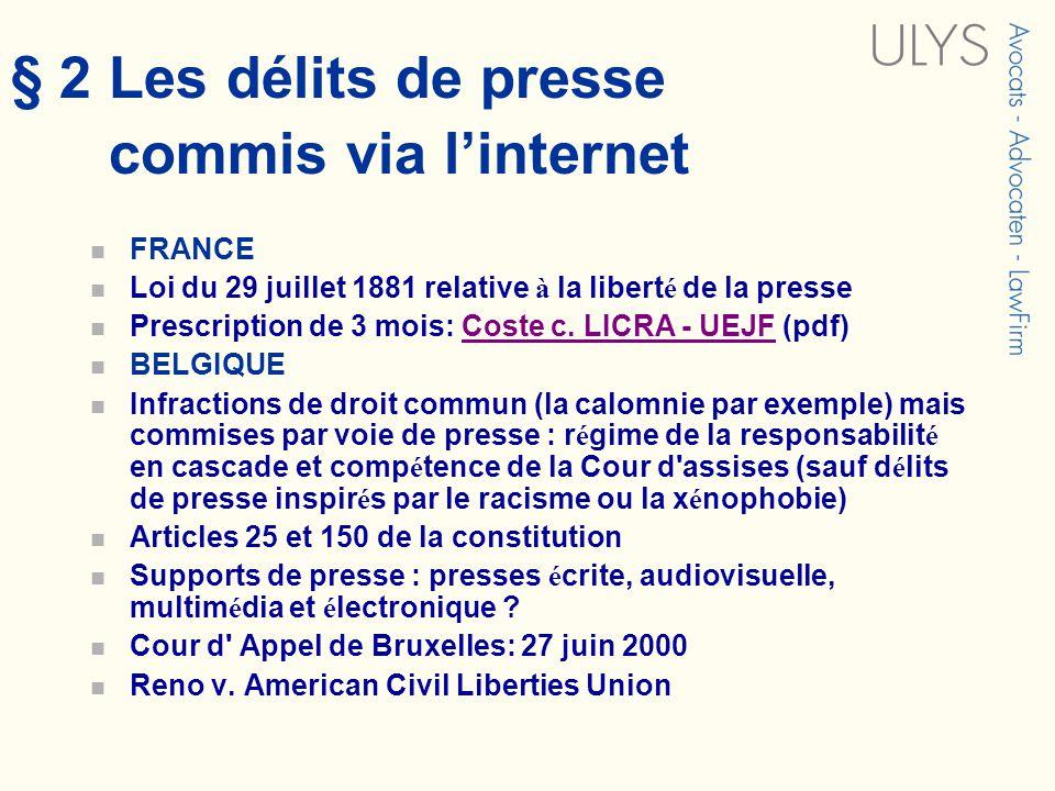 § 2 Les délits de presse commis via linternet FRANCE Loi du 29 juillet 1881 relative à la libert é de la presse Prescription de 3 mois: Coste c. LICRA