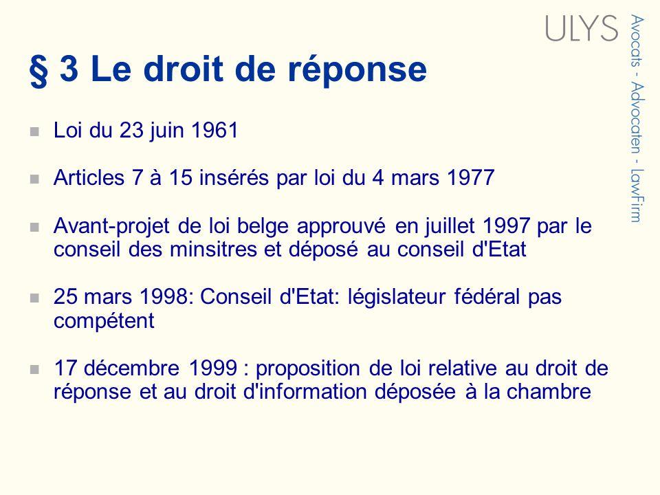 § 3 Le droit de réponse Loi du 23 juin 1961 Articles 7 à 15 insérés par loi du 4 mars 1977 Avant-projet de loi belge approuvé en juillet 1997 par le c