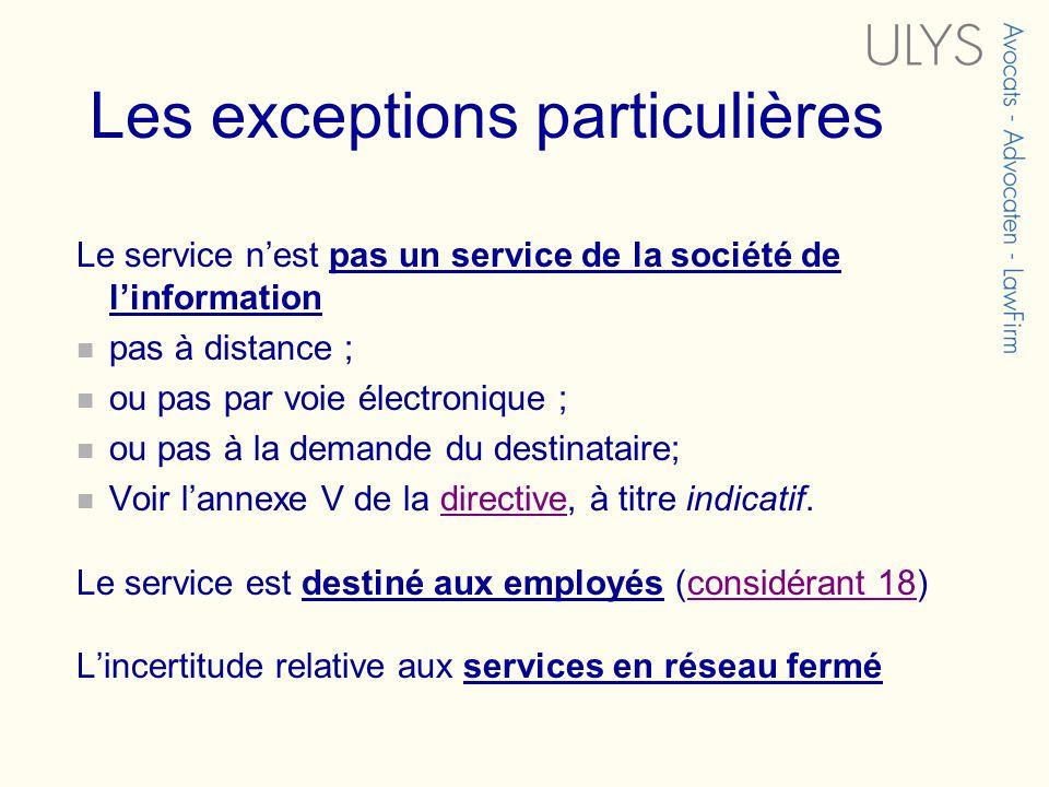 Les exceptions particulières Le service nest pas un service de la société de linformation pas à distance ; ou pas par voie électronique ; ou pas à la
