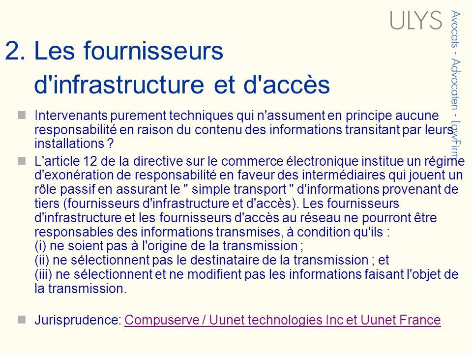 2. Les fournisseurs d'infrastructure et d'accès Intervenants purement techniques qui n'assument en principe aucune responsabilité en raison du contenu