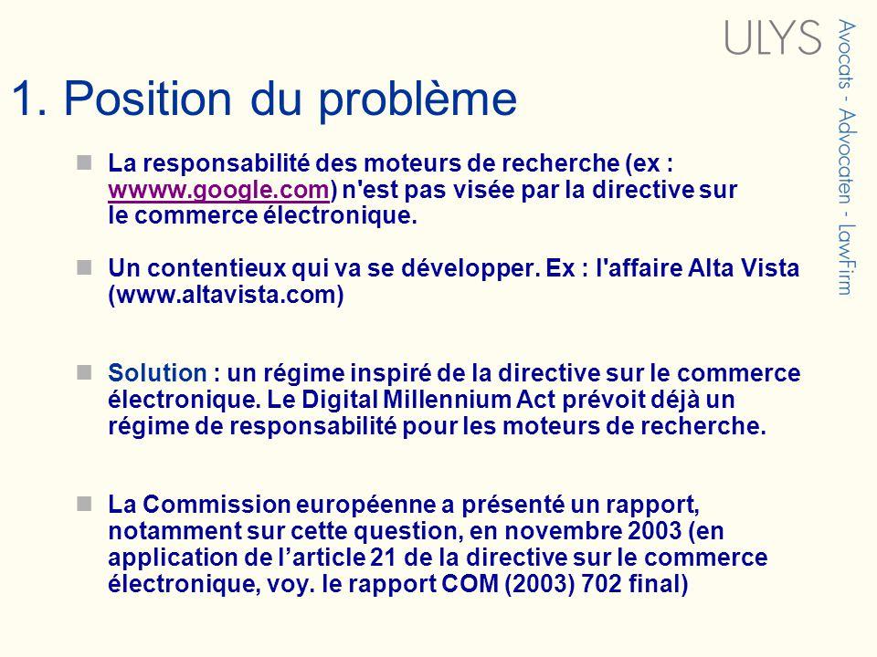 1. Position du problème La responsabilité des moteurs de recherche (ex : wwww.google.com) n'est pas visée par la directive sur le commerce électroniqu