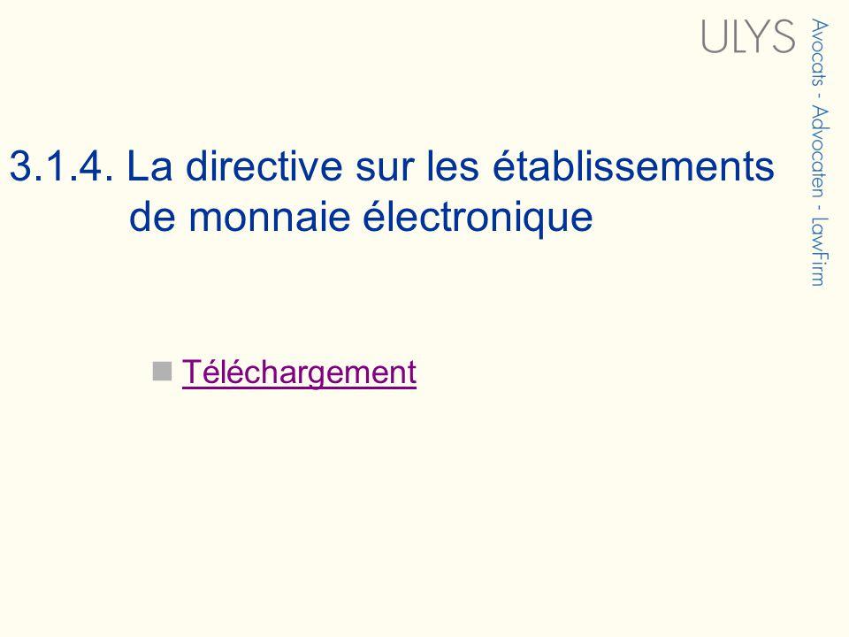 3.1.4. La directive sur les établissements de monnaie électronique Téléchargement