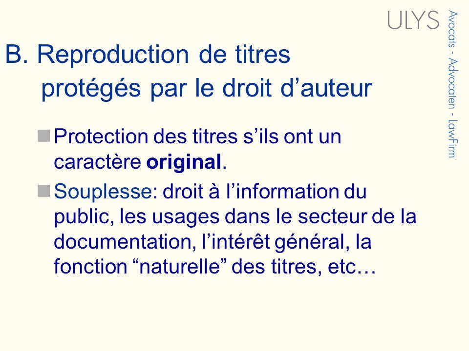 B. Reproduction de titres protégés par le droit dauteur Protection des titres sils ont un caractère original. Souplesse: droit à linformation du publi