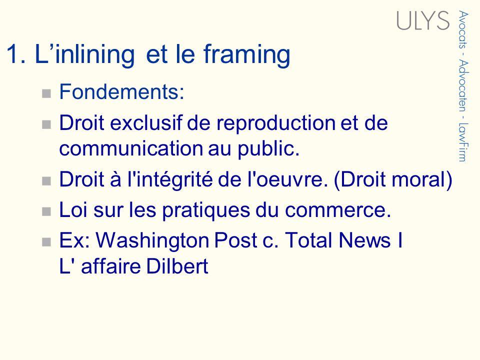 1. Linlining et le framing Fondements: Droit exclusif de reproduction et de communication au public. Droit à l'intégrité de l'oeuvre. (Droit moral) Lo