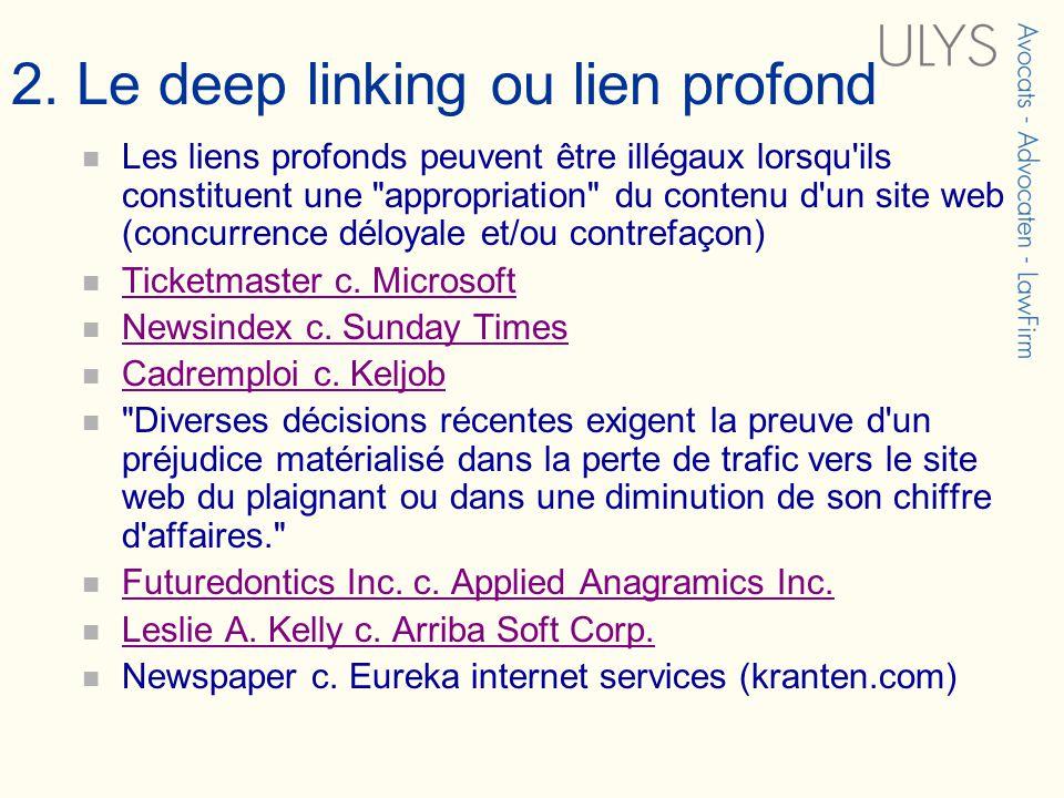 2. Le deep linking ou lien profond Les liens profonds peuvent être illégaux lorsqu'ils constituent une
