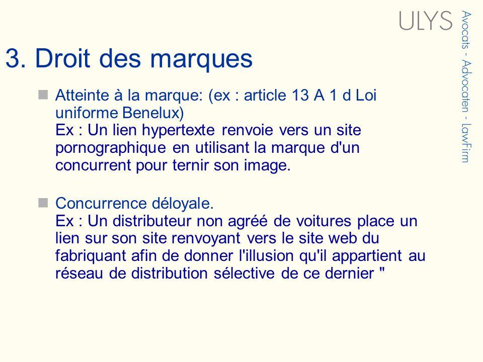 3. Droit des marques Atteinte à la marque: (ex : article 13 A 1 d Loi uniforme Benelux) Ex : Un lien hypertexte renvoie vers un site pornographique en