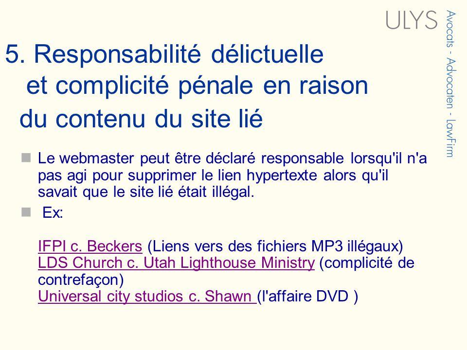 5. Responsabilité délictuelle et complicité pénale en raison du contenu du site lié Le webmaster peut être déclaré responsable lorsqu'il n'a pas agi p