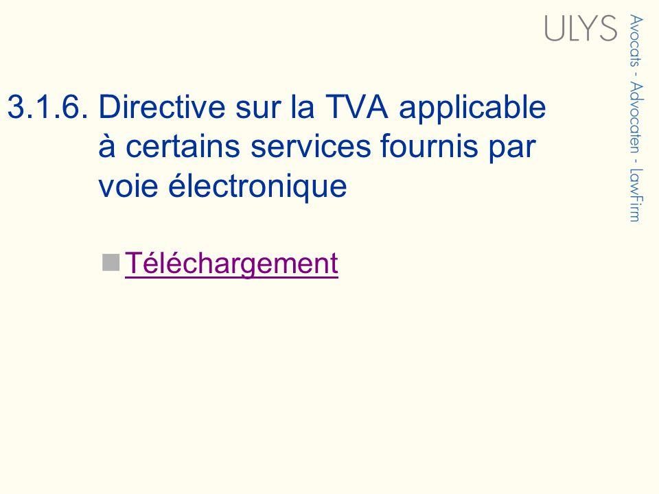 3.1.6. Directive sur la TVA applicable à certains services fournis par voie électronique Téléchargement