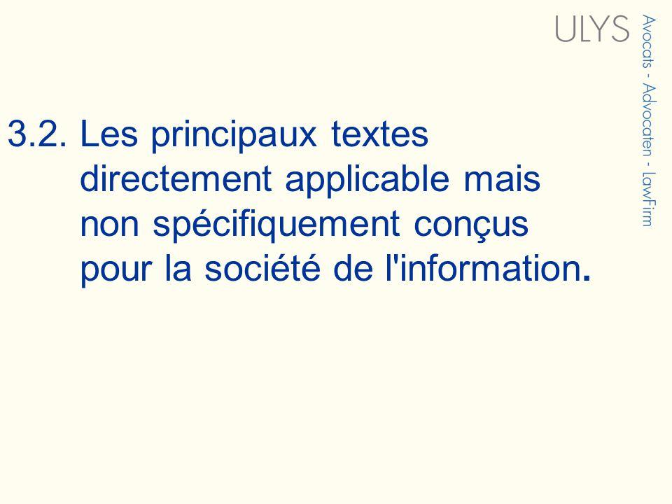 3.2. Les principaux textes directement applicable mais non spécifiquement conçus pour la société de l'information.