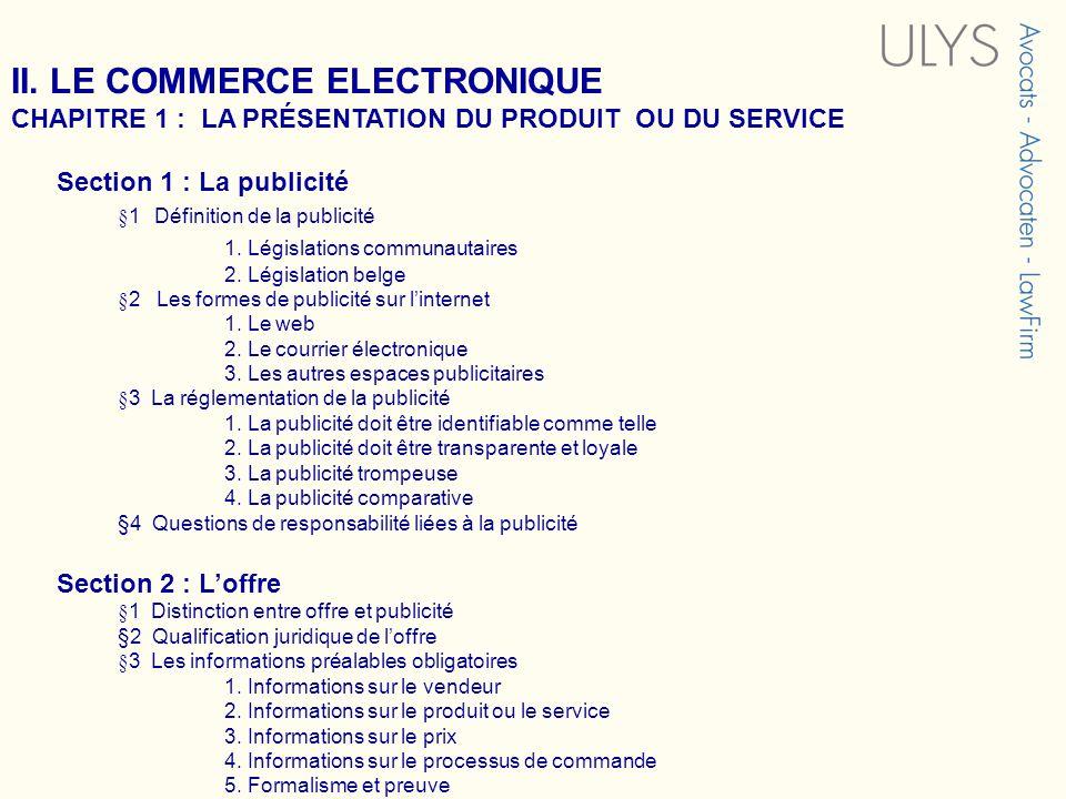 II. LE COMMERCE ELECTRONIQUE CHAPITRE 1 : LA PRÉSENTATION DU PRODUIT OU DU SERVICE Section 1 : La publicité §1 Définition de la publicité 1. Législati