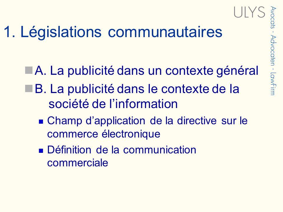 1. Législations communautaires A. La publicité dans un contexte général B. La publicité dans le contexte de la société de linformation Champ dapplicat