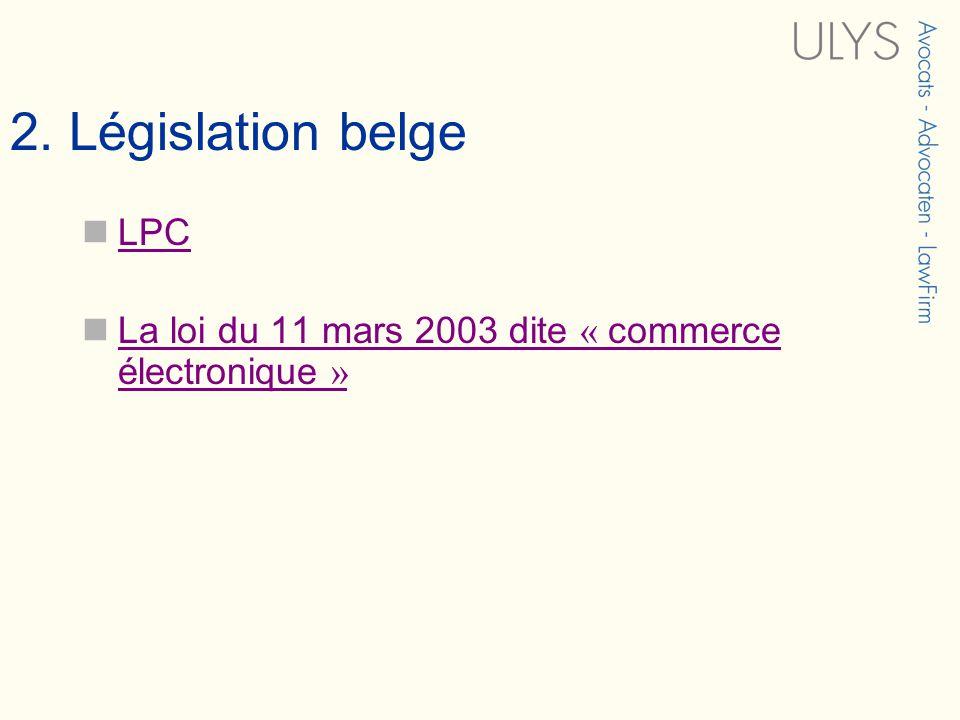 2. Législation belge LPC La loi du 11 mars 2003 dite « commerce électronique » La loi du 11 mars 2003 dite « commerce électronique »