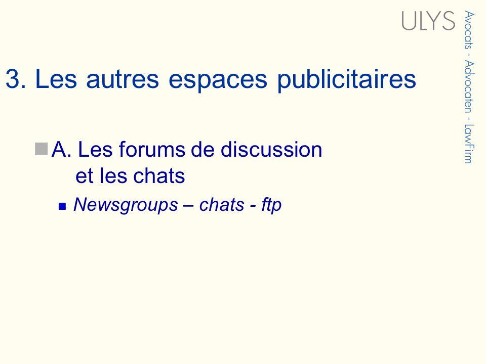 3. Les autres espaces publicitaires A. Les forums de discussion et les chats Newsgroups – chats - ftp