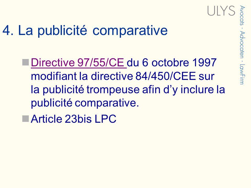 4. La publicité comparative Directive 97/55/CE du 6 octobre 1997 modifiant la directive 84/450/CEE sur la publicité trompeuse afin dy inclure la publi
