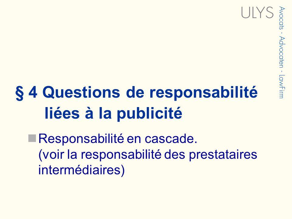§ 4 Questions de responsabilité liées à la publicité Responsabilité en cascade. (voir la responsabilité des prestataires intermédiaires)