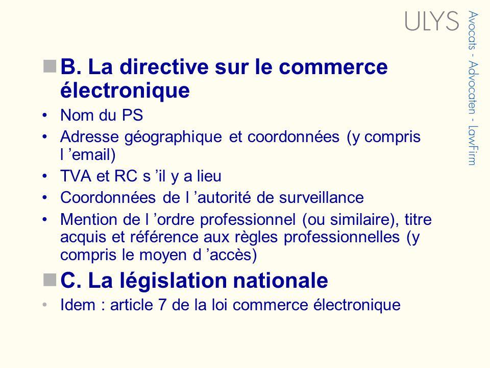 B. La directive sur le commerce électronique Nom du PS Adresse géographique et coordonnées (y compris l email) TVA et RC s il y a lieu Coordonnées de