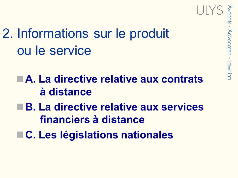 2. Informations sur le produit ou le service A. La directive relative aux contrats à distance B. La directive relative aux services financiers à dista