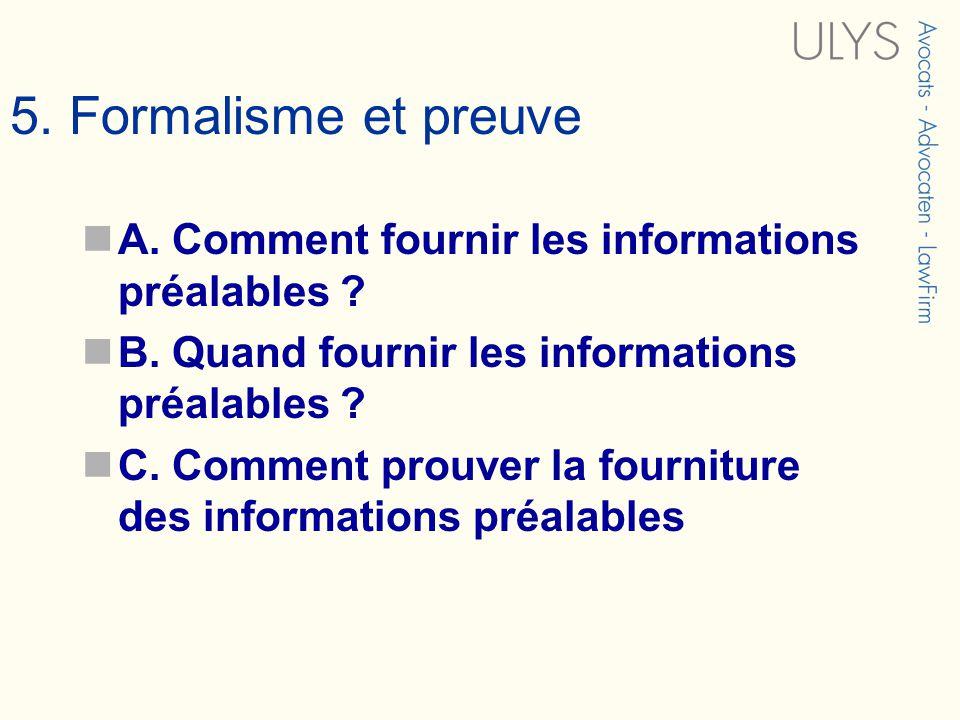 5. Formalisme et preuve A. Comment fournir les informations préalables ? B. Quand fournir les informations préalables ? C. Comment prouver la fournitu