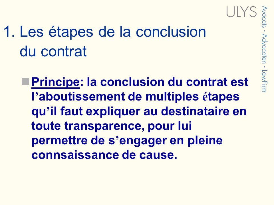 1. Les étapes de la conclusion du contrat Principe: la conclusion du contrat est l aboutissement de multiples é tapes qu il faut expliquer au destinat