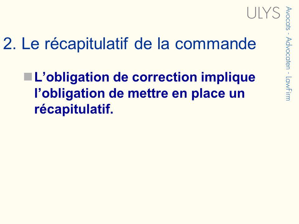 2. Le récapitulatif de la commande Lobligation de correction implique lobligation de mettre en place un récapitulatif.