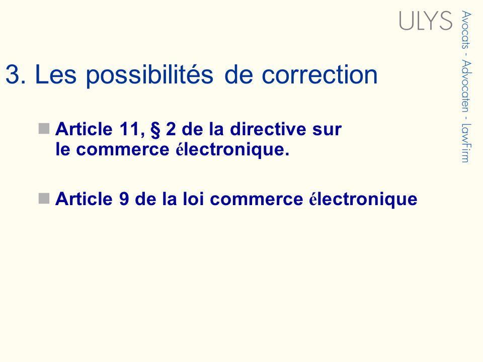 3. Les possibilités de correction Article 11, § 2 de la directive sur le commerce é lectronique. Article 9 de la loi commerce é lectronique