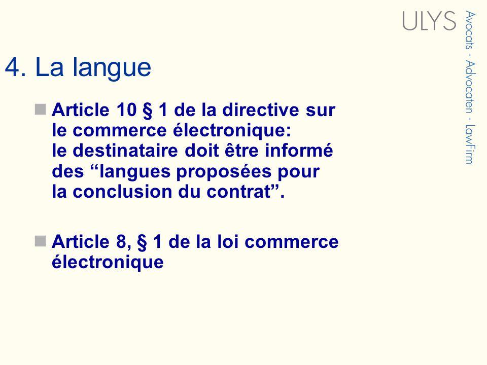 4. La langue Article 10 § 1 de la directive sur le commerce électronique: le destinataire doit être informé des langues proposées pour la conclusion d