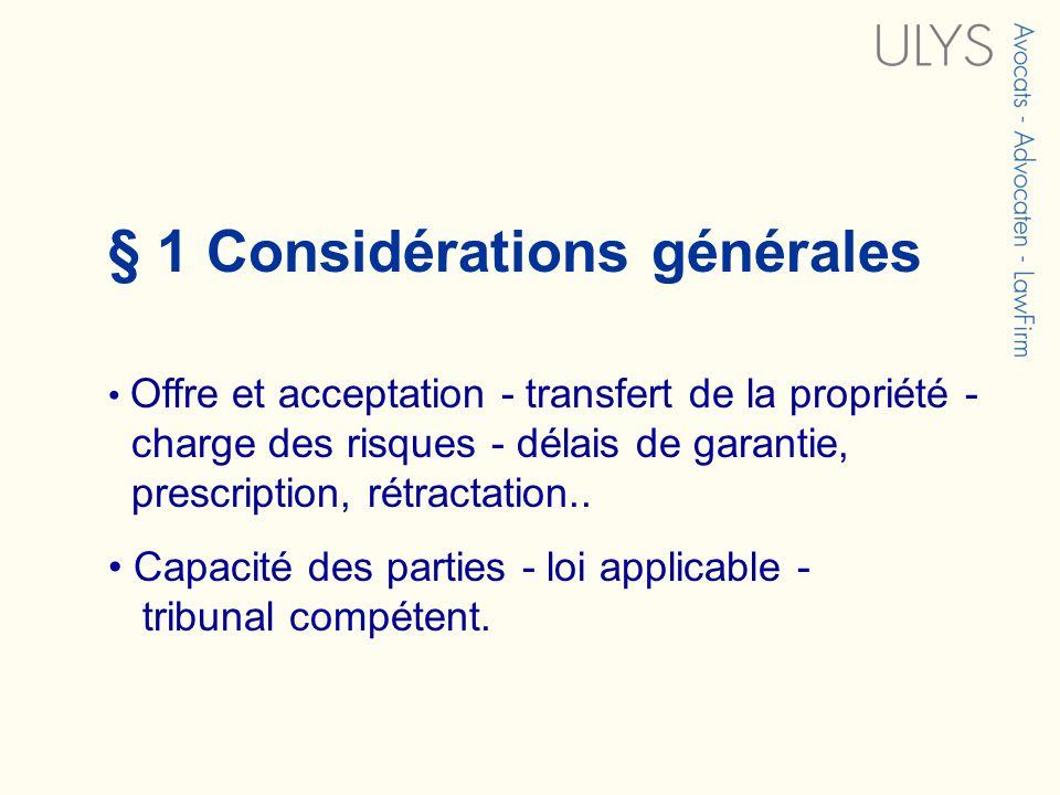 § 1 Considérations générales Offre et acceptation - transfert de la propriété - charge des risques - délais de garantie, prescription, rétractation..