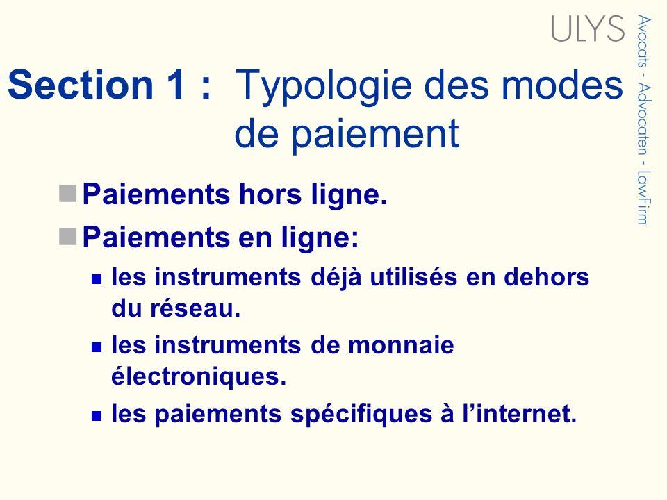 Section 1 : Typologie des modes de paiement Paiements hors ligne. Paiements en ligne: les instruments déjà utilisés en dehors du réseau. les instrumen
