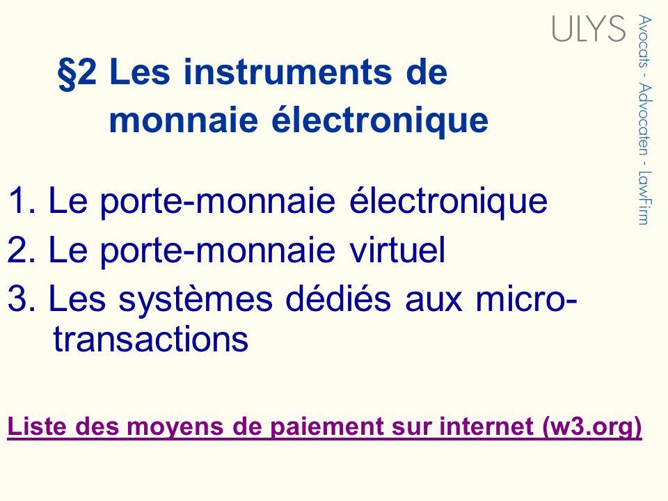 §2 Les instruments de monnaie électronique 1. Le porte-monnaie électronique 2. Le porte-monnaie virtuel 3. Les systèmes dédiés aux micro- transactions