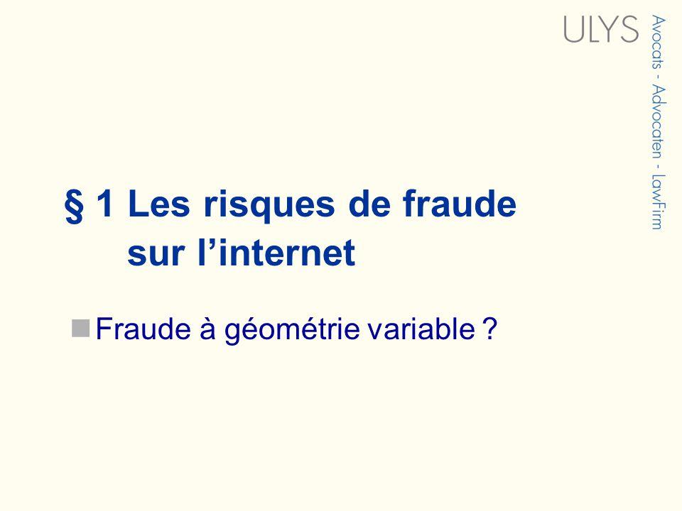 § 1 Les risques de fraude sur linternet Fraude à géométrie variable