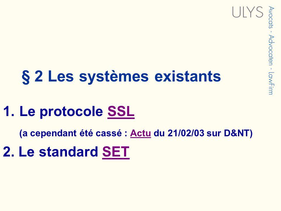 § 2 Les systèmes existants 1.Le protocole SSLSSL (a cependant été cassé : Actu du 21/02/03 sur D&NT)Actu 2.