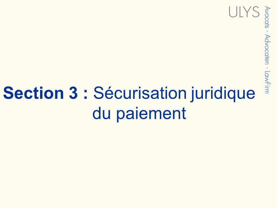 Section 3 : Sécurisation juridique du paiement