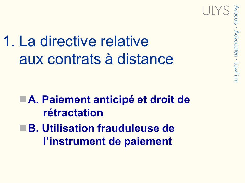 1. La directive relative aux contrats à distance A. Paiement anticipé et droit de rétractation B. Utilisation frauduleuse de linstrument de paiement
