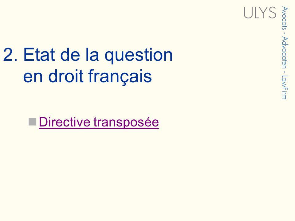 2. Etat de la question en droit français Directive transposée