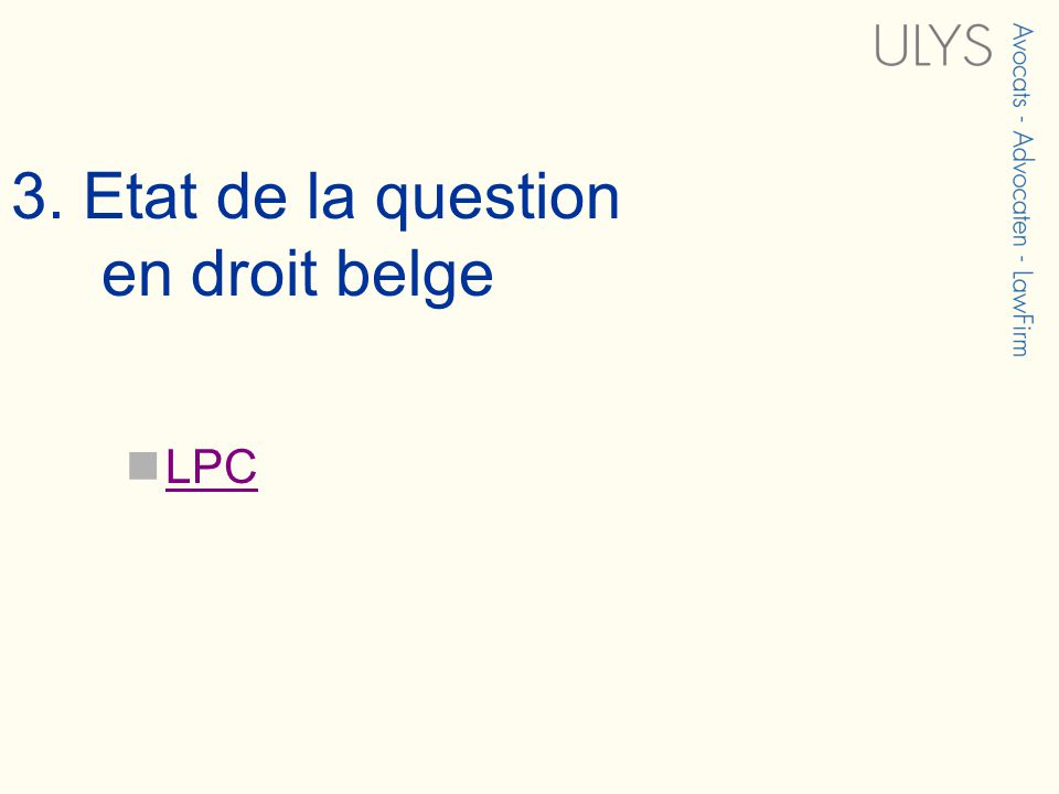 3. Etat de la question en droit belge LPC