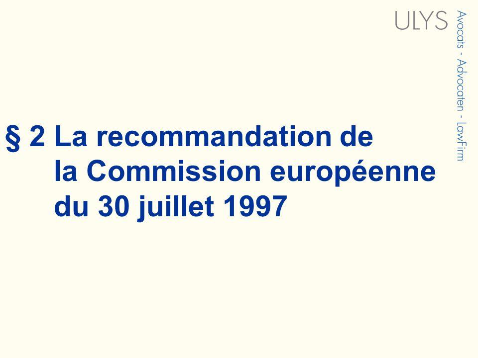 § 2 La recommandation de la Commission européenne du 30 juillet 1997