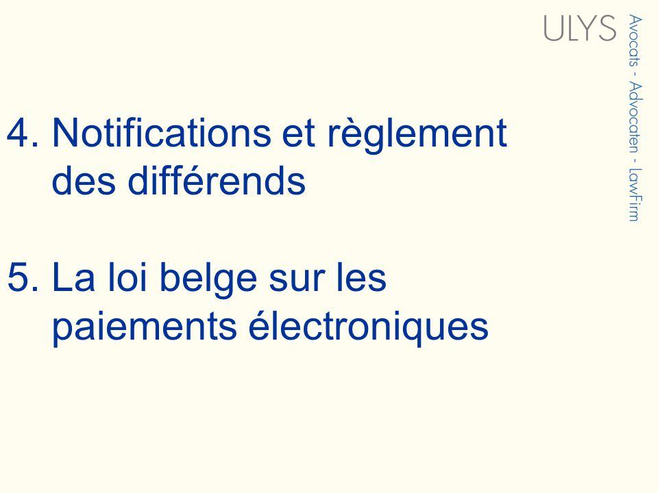4. Notifications et règlement des différends 5. La loi belge sur les paiements électroniques